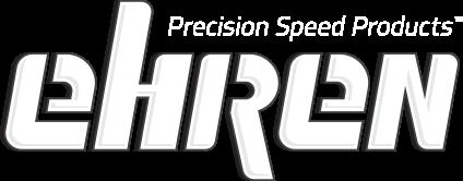 Ehren Precision Speed Products